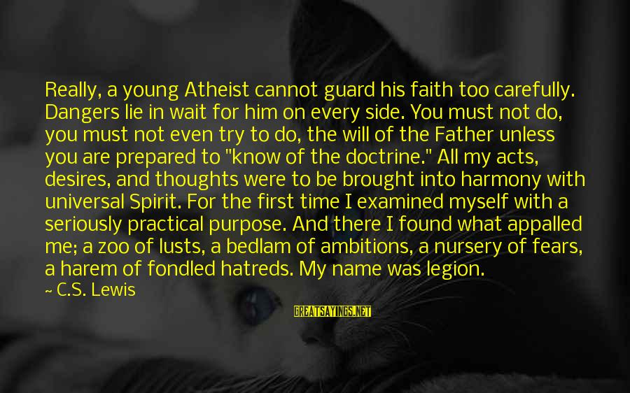 Bedlam's Sayings By C.S. Lewis: Really, a young Atheist cannot guard his faith too carefully. Dangers lie in wait for