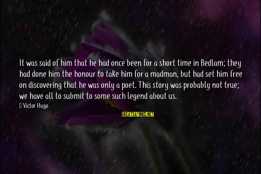 Bedlam's Sayings By Victor Hugo: It was said of him that he had once been for a short time in