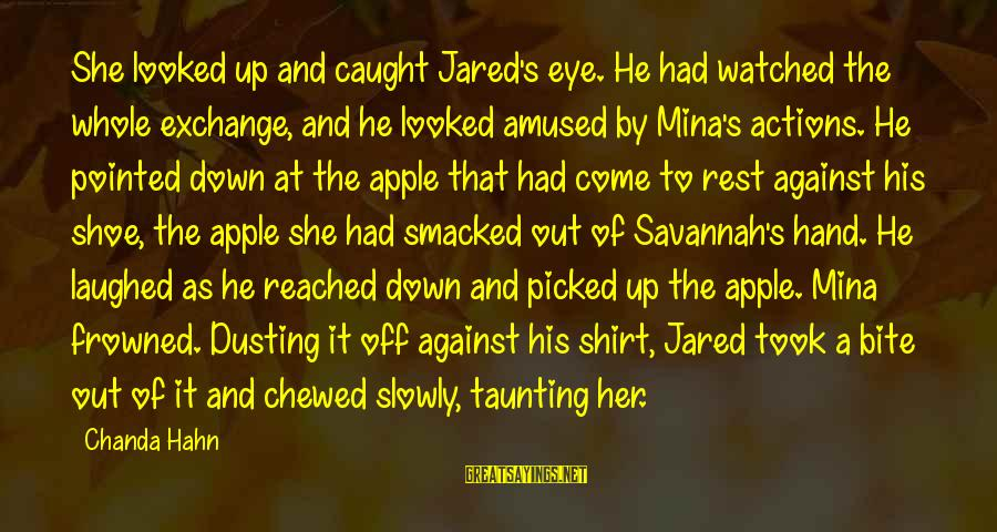 Bedrule Sayings By Chanda Hahn: She looked up and caught Jared's eye. He had watched the whole exchange, and he