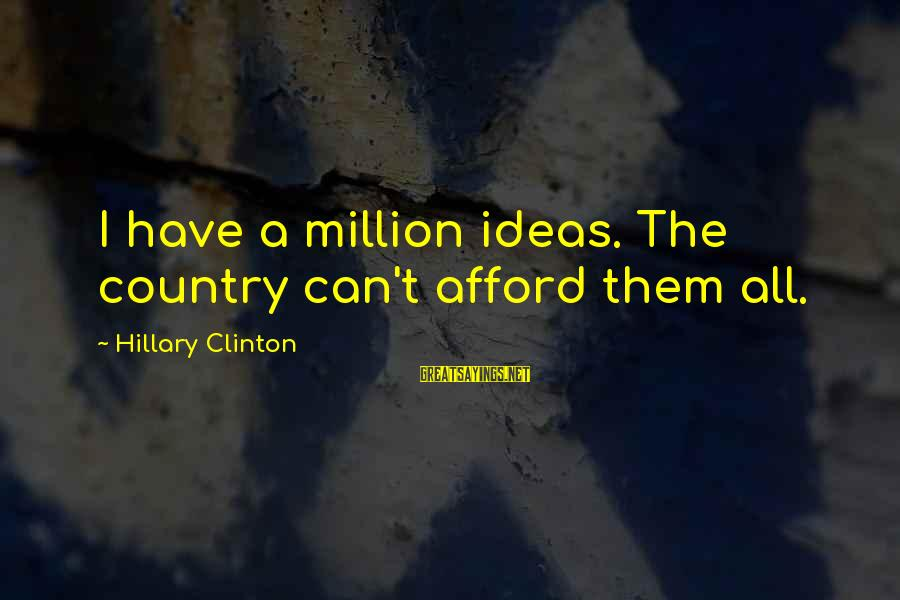 Bedrule Sayings By Hillary Clinton: I have a million ideas. The country can't afford them all.