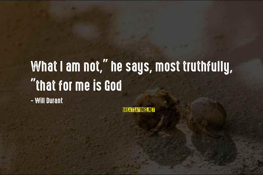 "Bedrule Sayings By Will Durant: What I am not,"" he says, most truthfully, ""that for me is God"