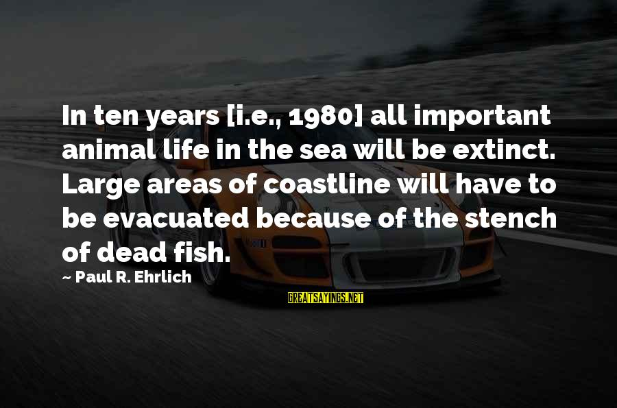 Beefsteaks Sayings By Paul R. Ehrlich: In ten years [i.e., 1980] all important animal life in the sea will be extinct.