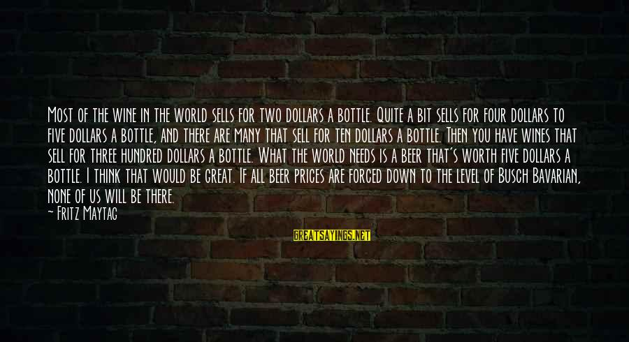 Beer Brewing Sayings By Fritz Maytag: Most of the wine in the world sells for two dollars a bottle. Quite a