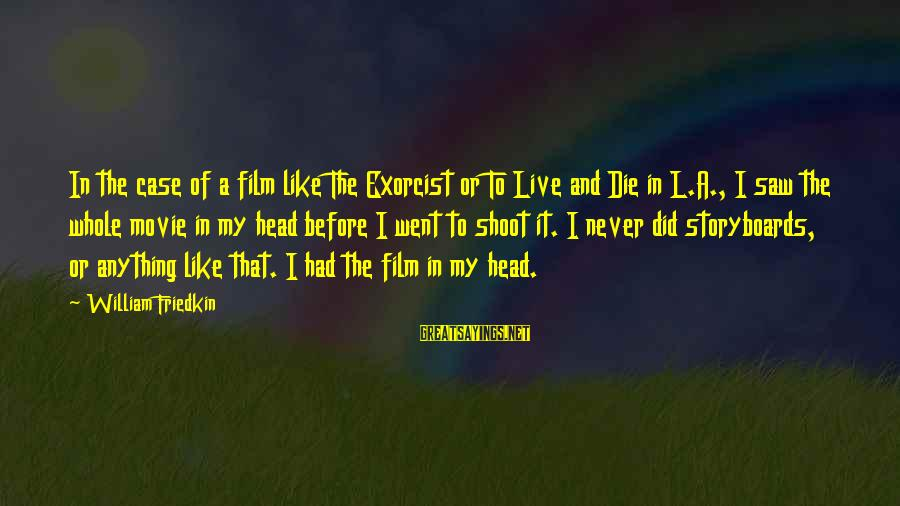 Before I Die Movie Sayings By William Friedkin: In the case of a film like The Exorcist or To Live and Die in