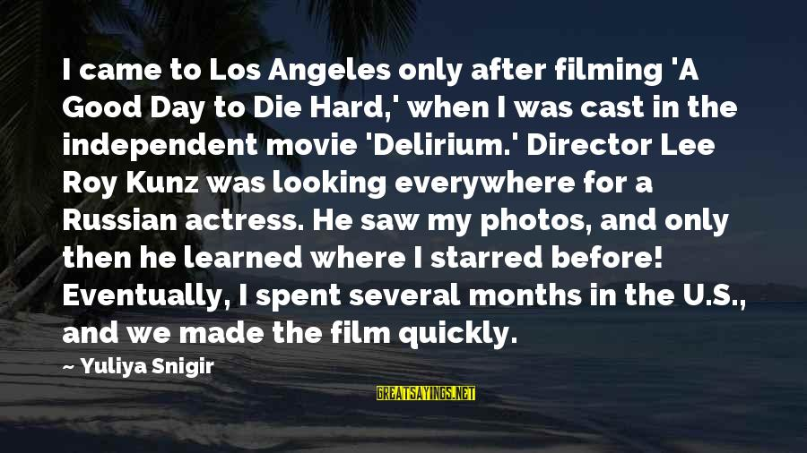 Before I Die Movie Sayings By Yuliya Snigir: I came to Los Angeles only after filming 'A Good Day to Die Hard,' when