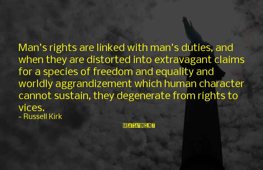 Before You Exit Lyrics Sayings By Russell Kirk: Man's rights are linked with man's duties, and when they are distorted into extravagant claims