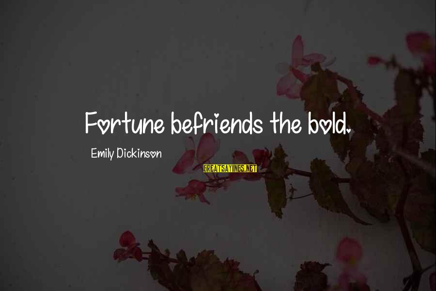 Befriends Sayings By Emily Dickinson: Fortune befriends the bold.