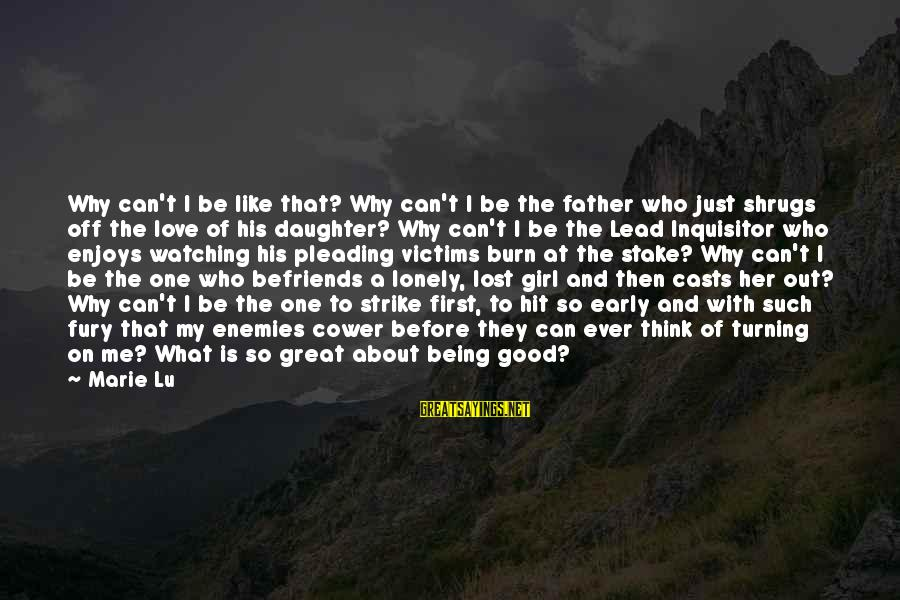 Befriends Sayings By Marie Lu: Why can't I be like that? Why can't I be the father who just shrugs