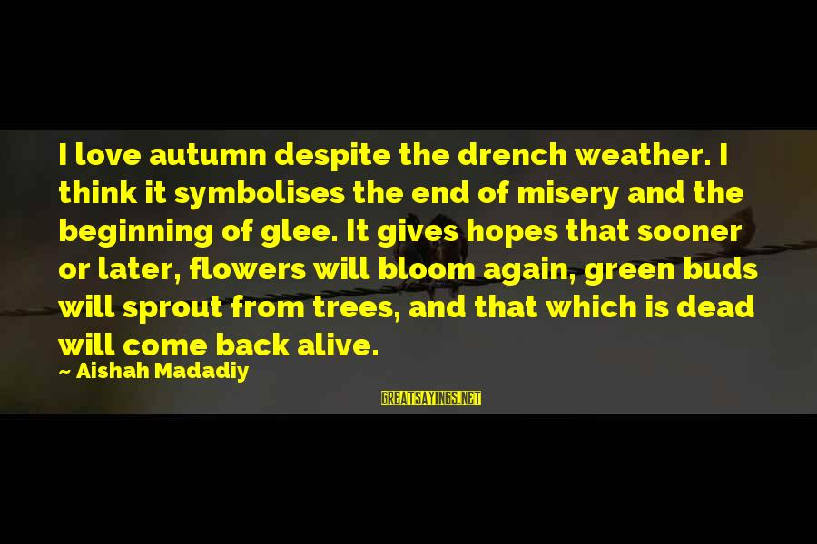 Beginning Life Again Sayings By Aishah Madadiy: I love autumn despite the drench weather. I think it symbolises the end of misery