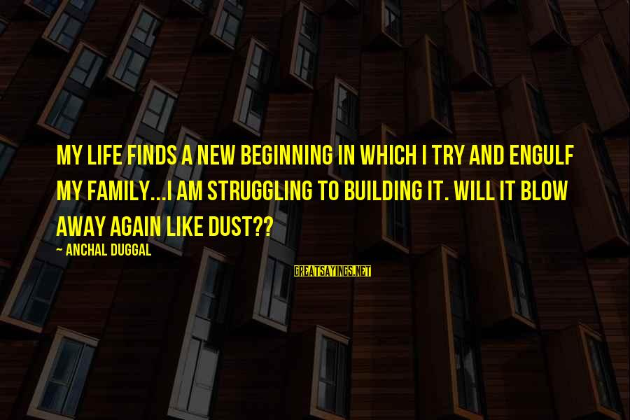 Beginning Life Again Sayings By Anchal Duggal: My life finds a new beginning in which I try and engulf my family...I am