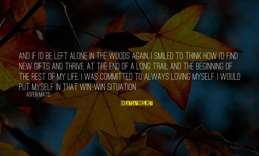 Beginning Life Again Sayings By Aspen Matis: And if I'd be left alone in the woods again, I smiled to think how