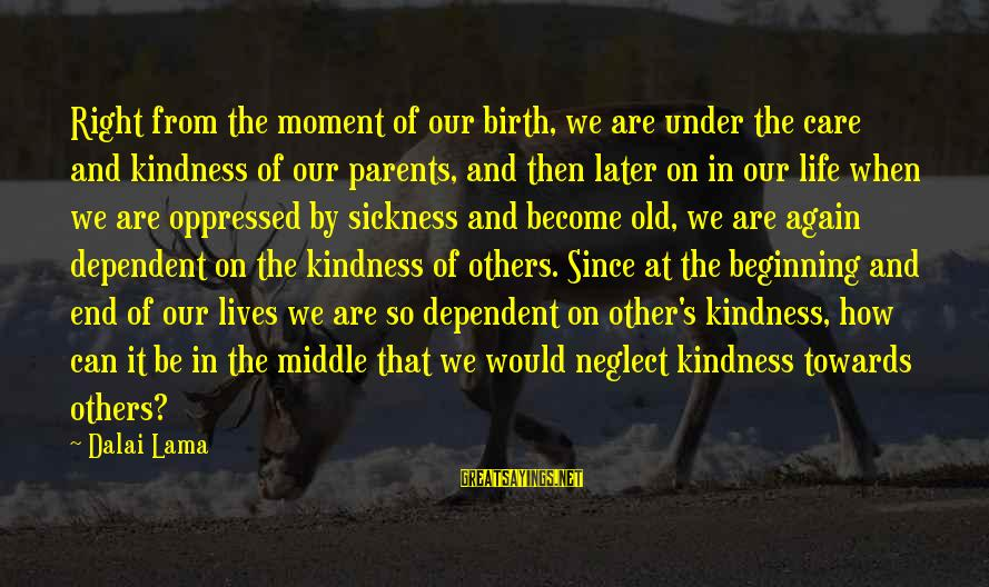 Beginning Life Again Sayings By Dalai Lama: Right from the moment of our birth, we are under the care and kindness of