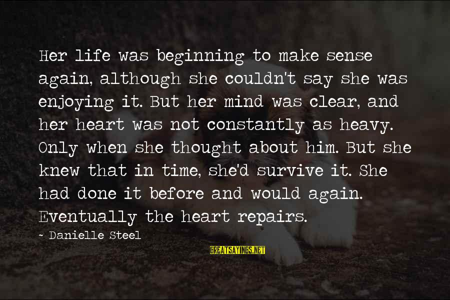 Beginning Life Again Sayings By Danielle Steel: Her life was beginning to make sense again, although she couldn't say she was enjoying