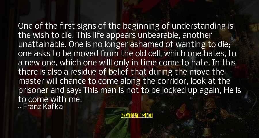 Beginning Life Again Sayings By Franz Kafka: One of the first signs of the beginning of understanding is the wish to die.