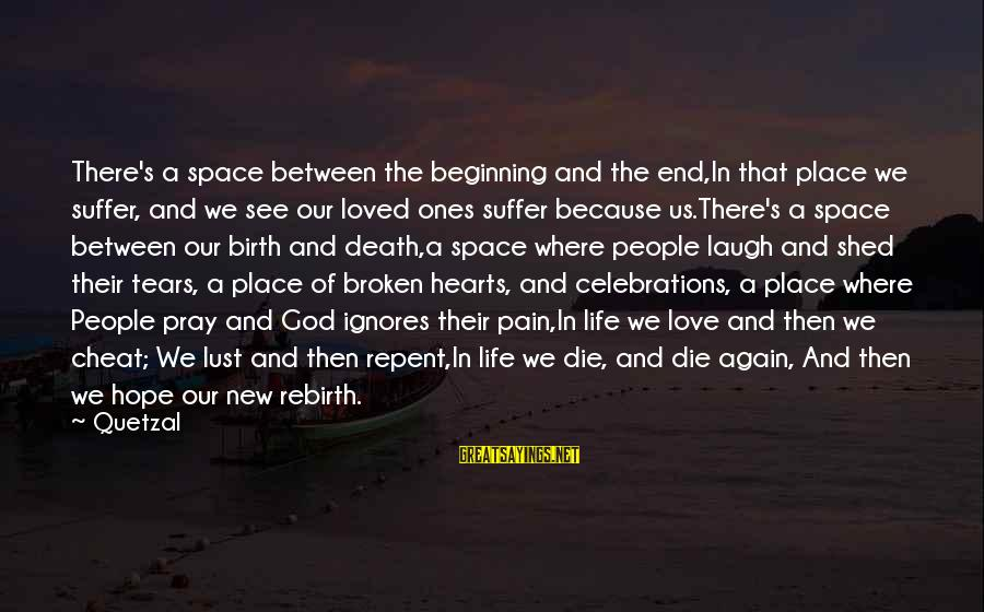 Beginning Life Again Sayings By Quetzal: There's a space between the beginning and the end,In that place we suffer, and we