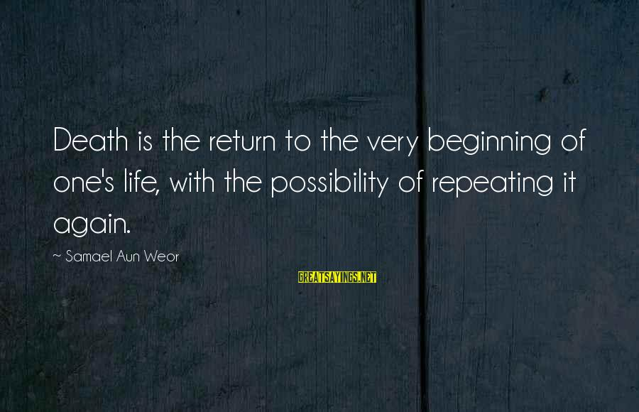 Beginning Life Again Sayings By Samael Aun Weor: Death is the return to the very beginning of one's life, with the possibility of