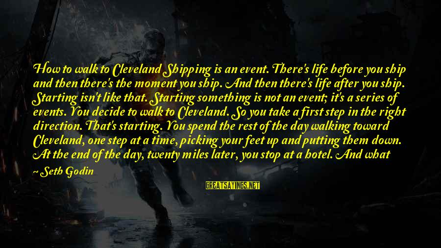 Beginning Life Again Sayings By Seth Godin: How to walk to Cleveland Shipping is an event. There's life before you ship and