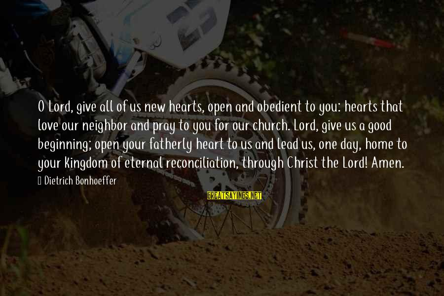 Beginning Your Day Sayings By Dietrich Bonhoeffer: O Lord, give all of us new hearts, open and obedient to you: hearts that