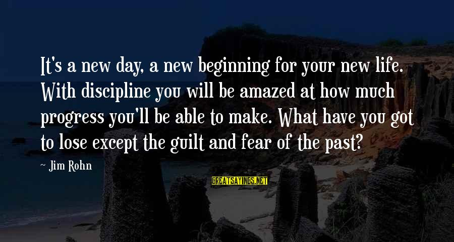 Beginning Your Day Sayings By Jim Rohn: It's a new day, a new beginning for your new life. With discipline you will
