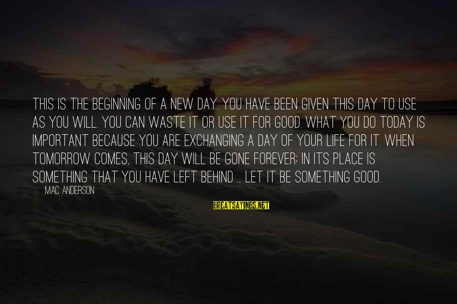 Beginning Your Day Sayings By Mac Anderson: This is the beginning of a new day. You have been given this day to