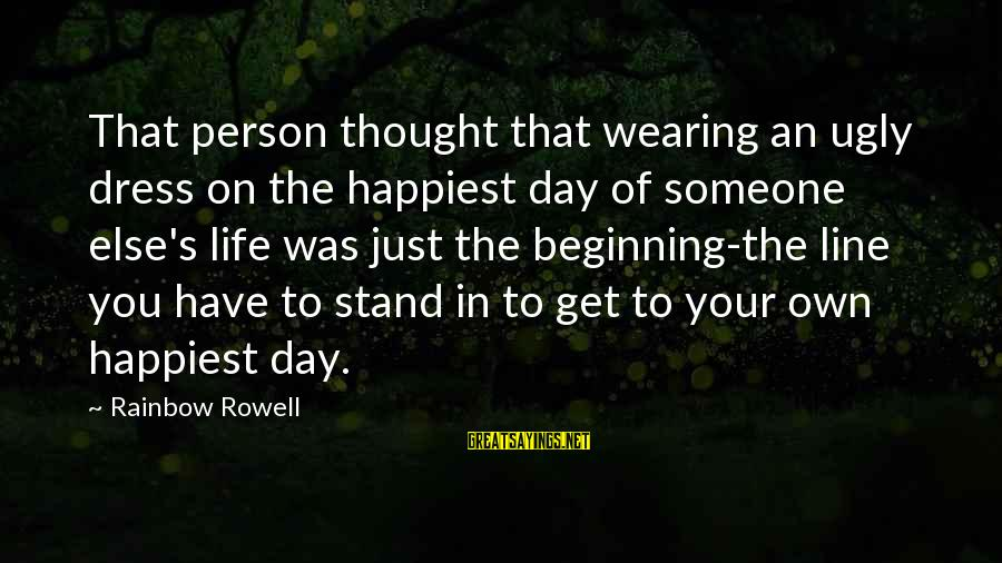Beginning Your Day Sayings By Rainbow Rowell: That person thought that wearing an ugly dress on the happiest day of someone else's