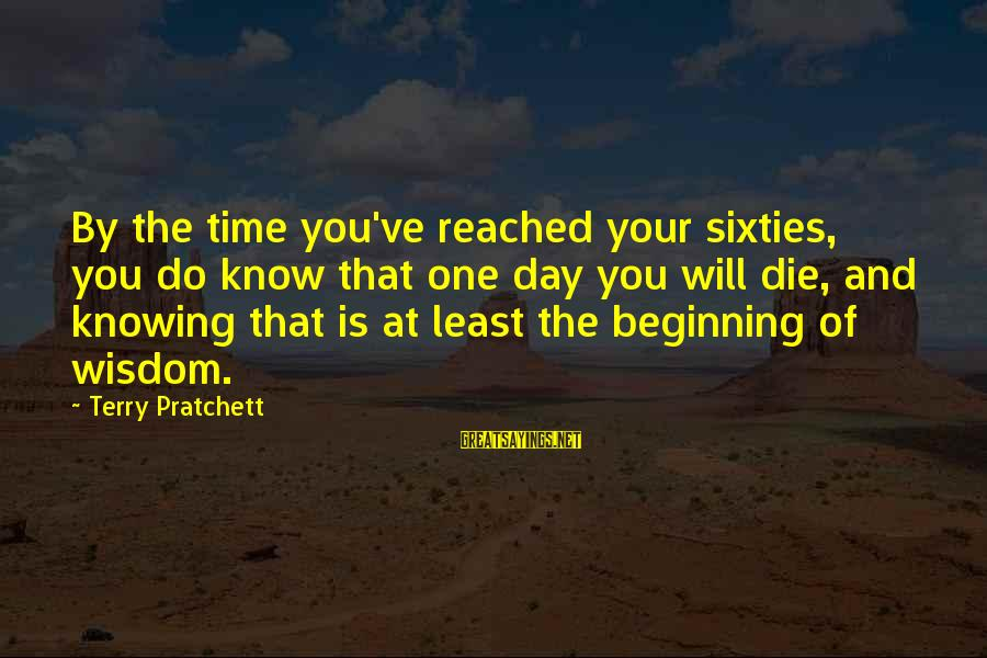 Beginning Your Day Sayings By Terry Pratchett: By the time you've reached your sixties, you do know that one day you will