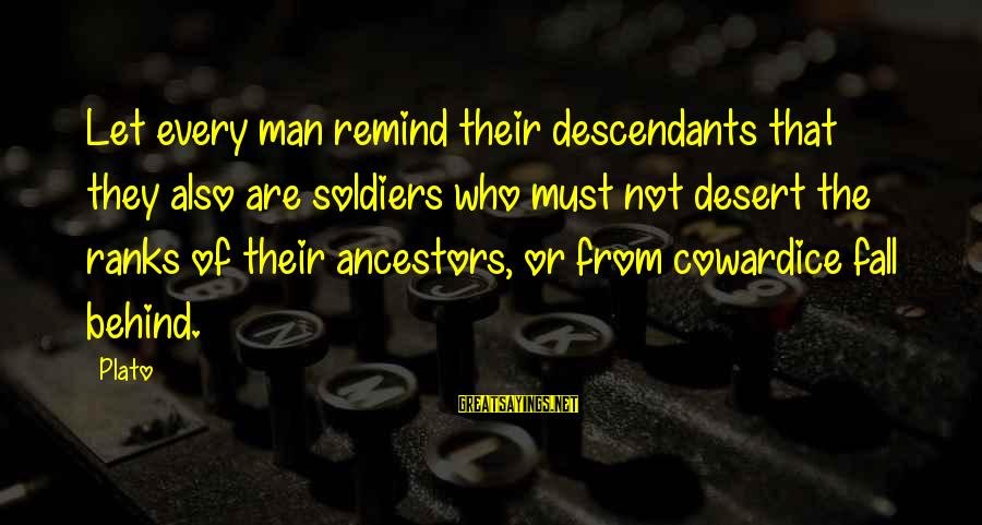 Behind Every Soldier Sayings By Plato: Let every man remind their descendants that they also are soldiers who must not desert