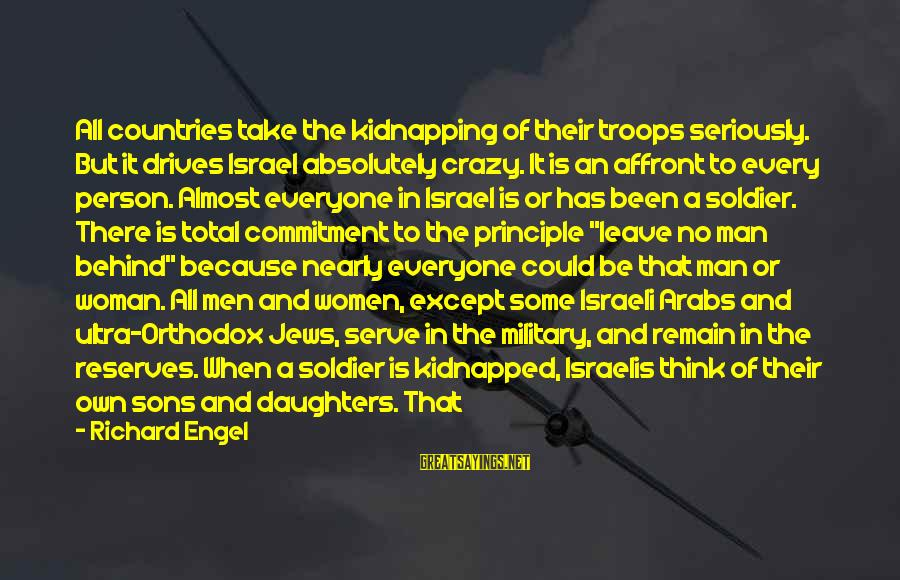 Behind Every Soldier Sayings By Richard Engel: All countries take the kidnapping of their troops seriously. But it drives Israel absolutely crazy.