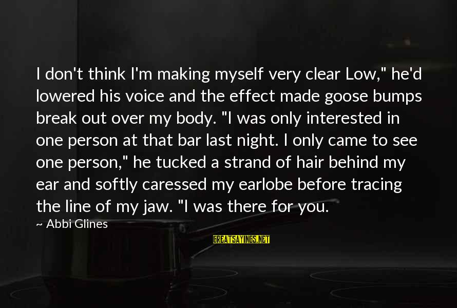 """Behind The Bar Sayings By Abbi Glines: I don't think I'm making myself very clear Low,"""" he'd lowered his voice and the"""
