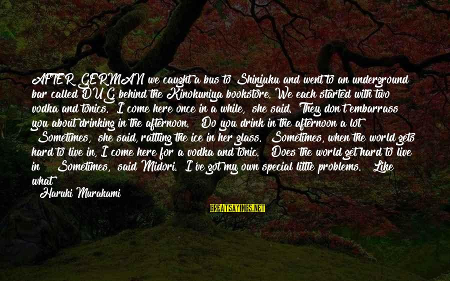 Behind The Bar Sayings By Haruki Murakami: AFTER GERMAN we caught a bus to Shinjuku and went to an underground bar called
