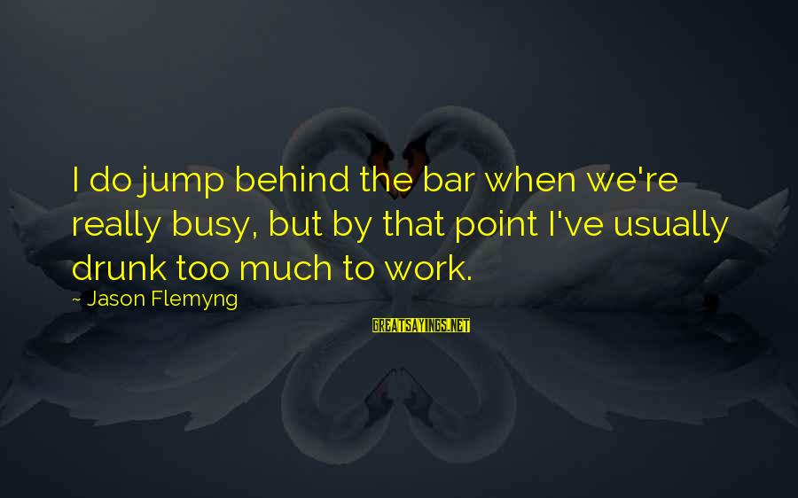 Behind The Bar Sayings By Jason Flemyng: I do jump behind the bar when we're really busy, but by that point I've