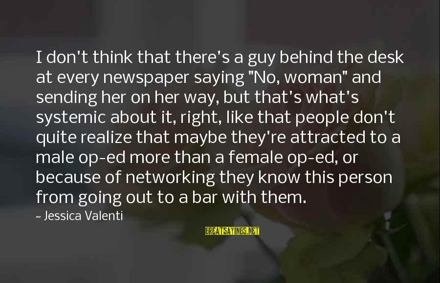 """Behind The Bar Sayings By Jessica Valenti: I don't think that there's a guy behind the desk at every newspaper saying """"No,"""