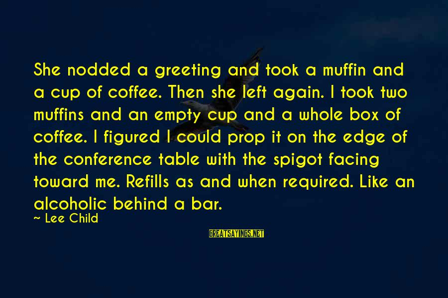 Behind The Bar Sayings By Lee Child: She nodded a greeting and took a muffin and a cup of coffee. Then she