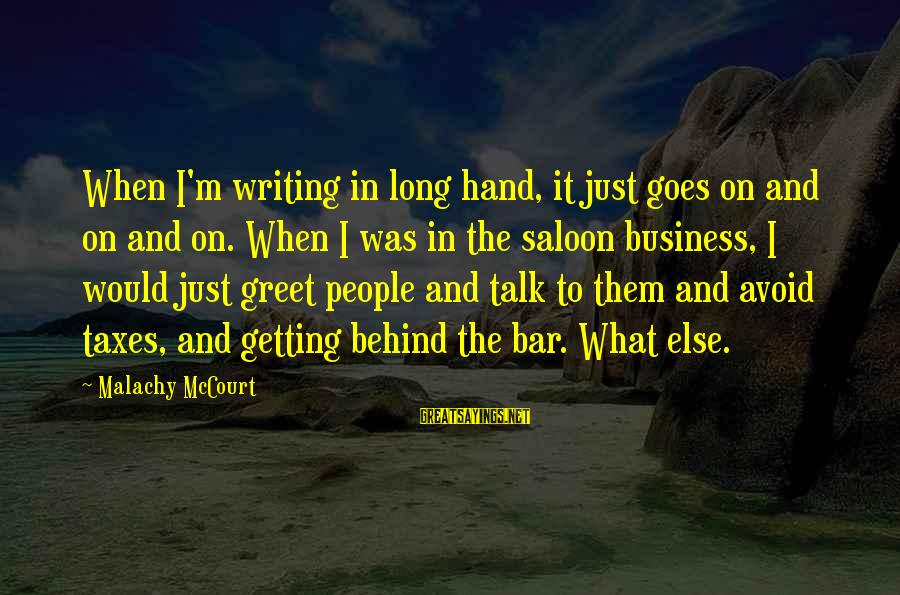 Behind The Bar Sayings By Malachy McCourt: When I'm writing in long hand, it just goes on and on and on. When