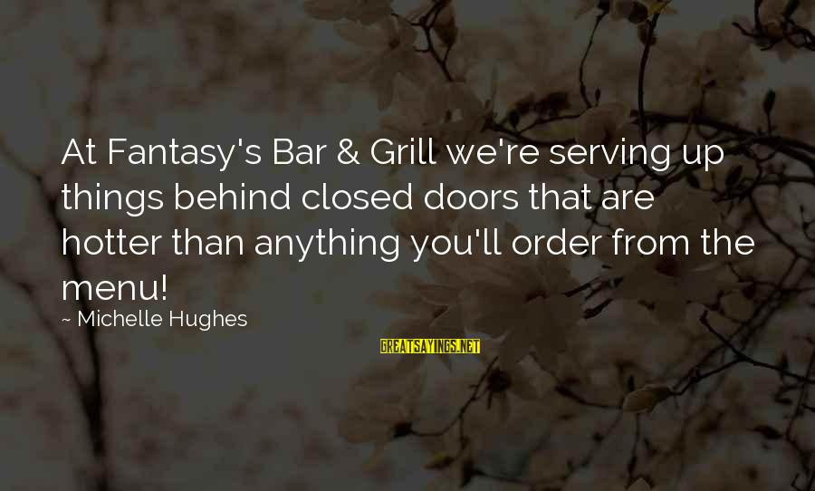 Behind The Bar Sayings By Michelle Hughes: At Fantasy's Bar & Grill we're serving up things behind closed doors that are hotter