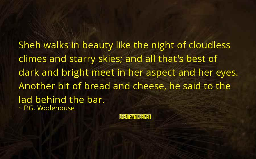 Behind The Bar Sayings By P.G. Wodehouse: Sheh walks in beauty like the night of cloudless climes and starry skies; and all