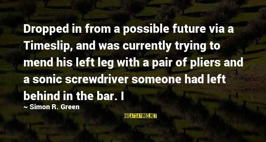 Behind The Bar Sayings By Simon R. Green: Dropped in from a possible future via a Timeslip, and was currently trying to mend