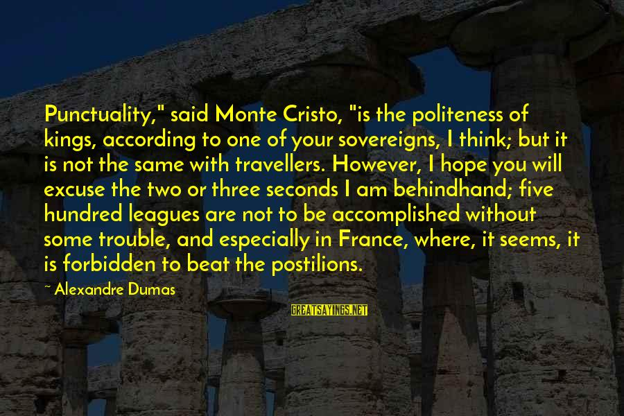 """Behindhand Sayings By Alexandre Dumas: Punctuality,"""" said Monte Cristo, """"is the politeness of kings, according to one of your sovereigns,"""