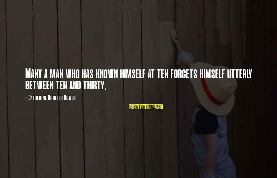 Behindhand Sayings By Catherine Drinker Bowen: Many a man who has known himself at ten forgets himself utterly between ten and
