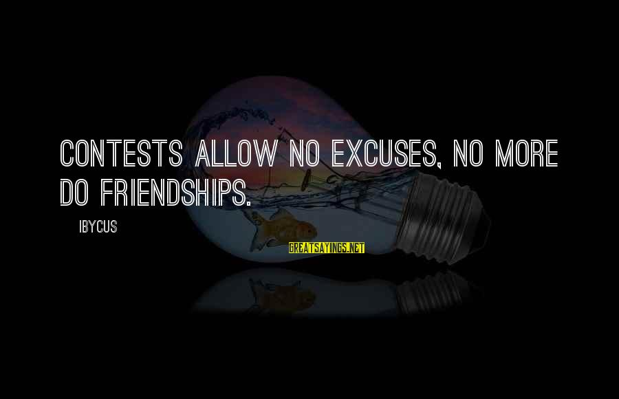 Behindhand Sayings By Ibycus: Contests allow no excuses, no more do friendships.
