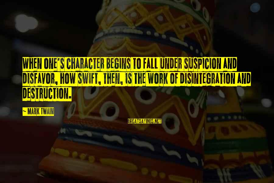 Behindhand Sayings By Mark Twain: When one's character begins to fall under suspicion and disfavor, how swift, then, is the