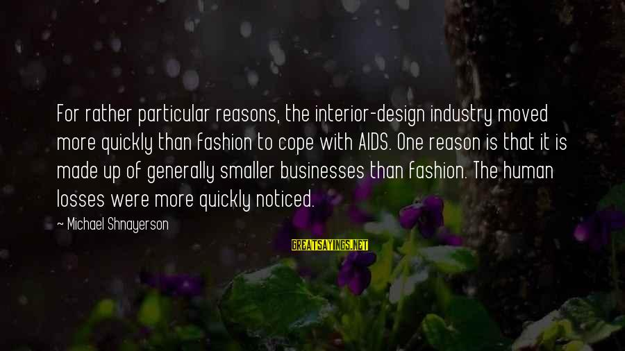 Behindhand Sayings By Michael Shnayerson: For rather particular reasons, the interior-design industry moved more quickly than fashion to cope with