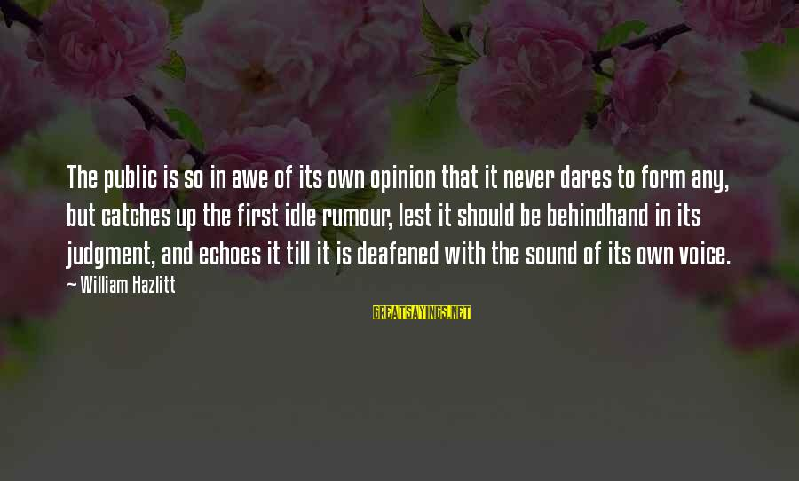 Behindhand Sayings By William Hazlitt: The public is so in awe of its own opinion that it never dares to