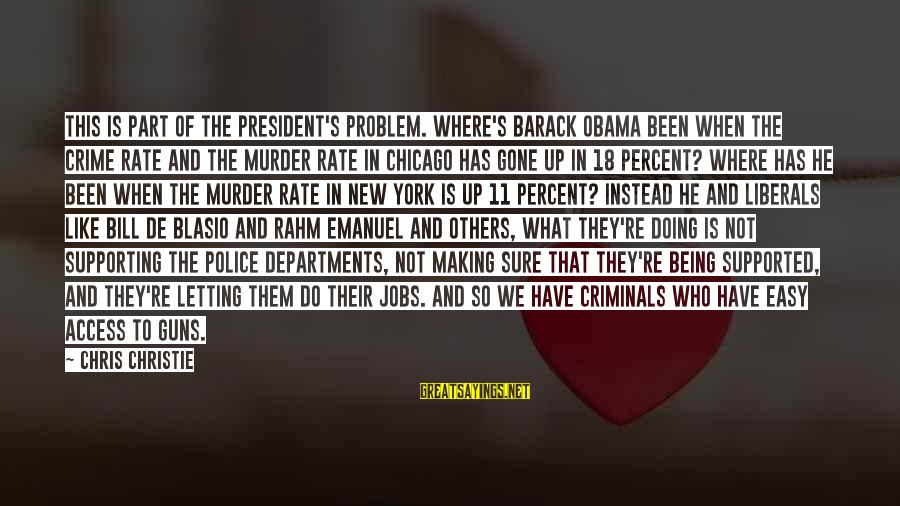 Being 18 Sayings By Chris Christie: This is part of the president's problem. Where's Barack Obama been when the crime rate