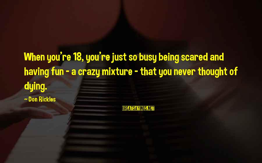 Being 18 Sayings By Don Rickles: When you're 18, you're just so busy being scared and having fun - a crazy