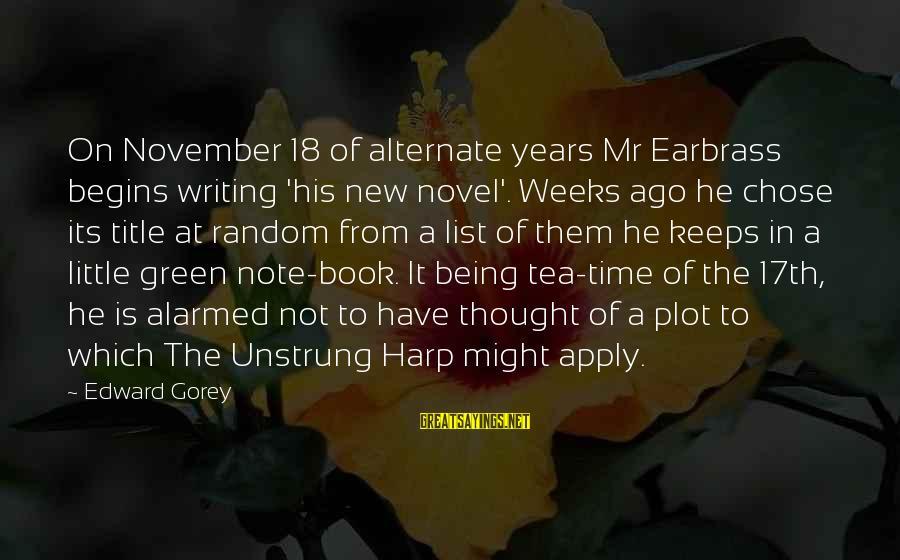 Being 18 Sayings By Edward Gorey: On November 18 of alternate years Mr Earbrass begins writing 'his new novel'. Weeks ago