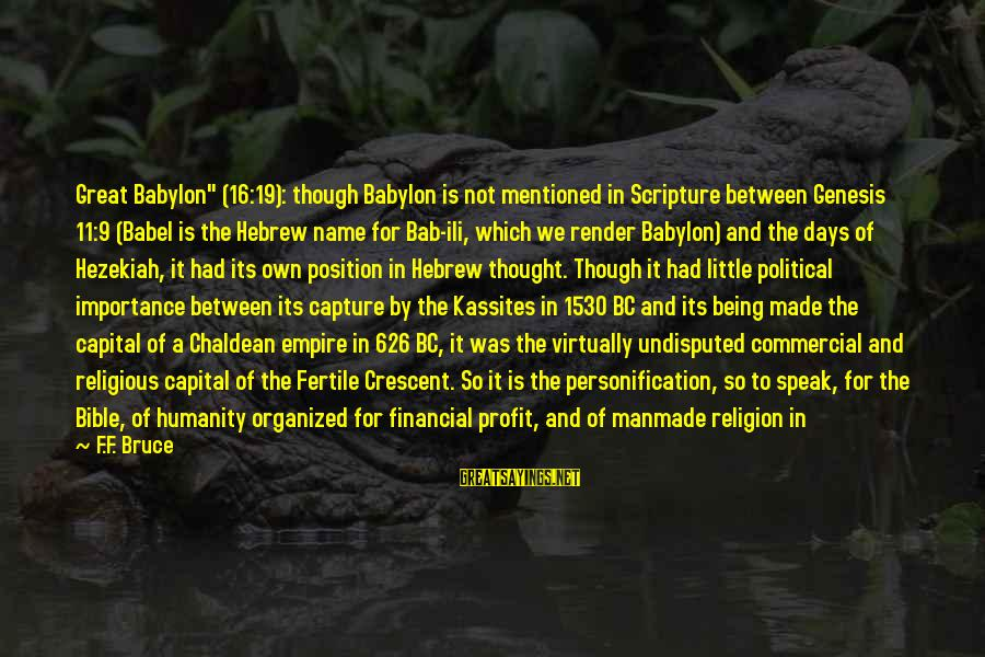 """Being 18 Sayings By F.F. Bruce: Great Babylon"""" (16:19): though Babylon is not mentioned in Scripture between Genesis 11:9 (Babel is"""