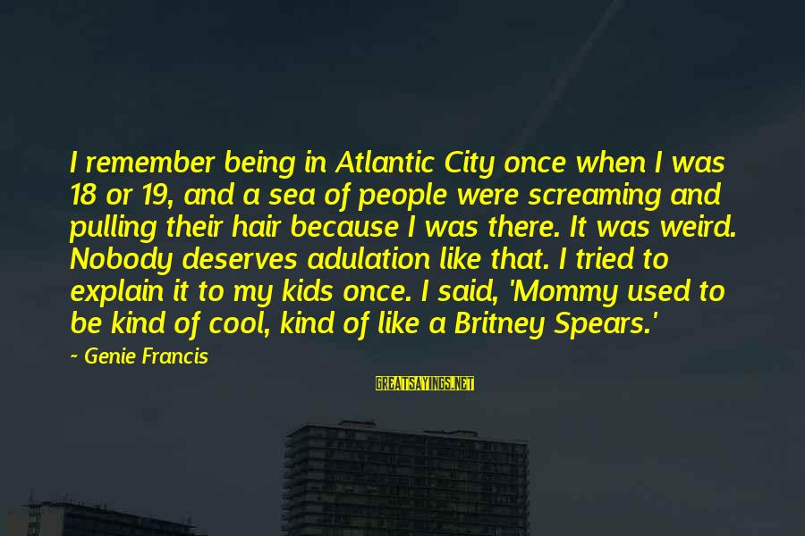 Being 18 Sayings By Genie Francis: I remember being in Atlantic City once when I was 18 or 19, and a