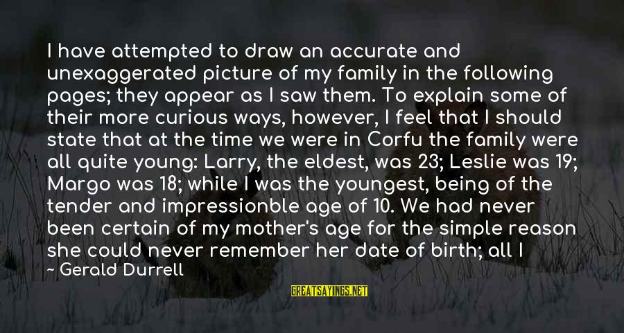 Being 18 Sayings By Gerald Durrell: I have attempted to draw an accurate and unexaggerated picture of my family in the