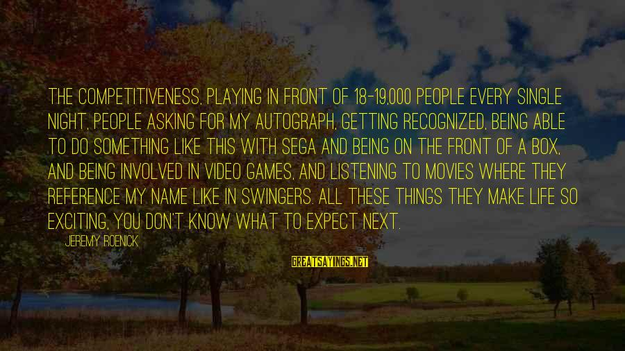 Being 18 Sayings By Jeremy Roenick: The competitiveness, playing in front of 18-19,000 people every single night, people asking for my